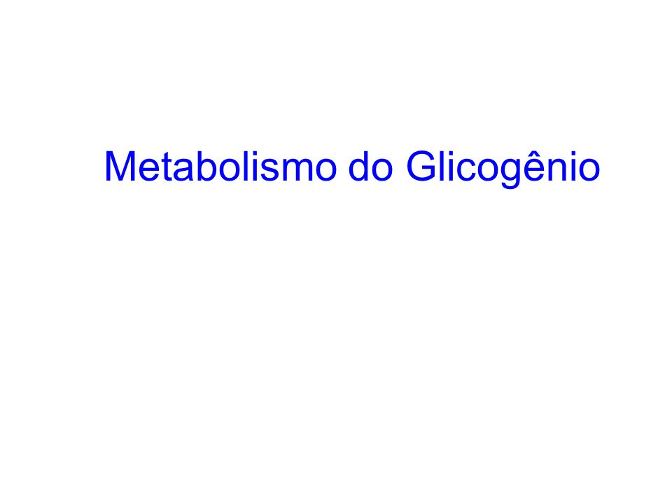 Metabolismo do Glicogênio