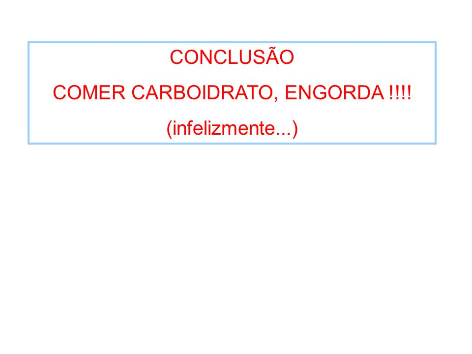 COMER CARBOIDRATO, ENGORDA !!!!