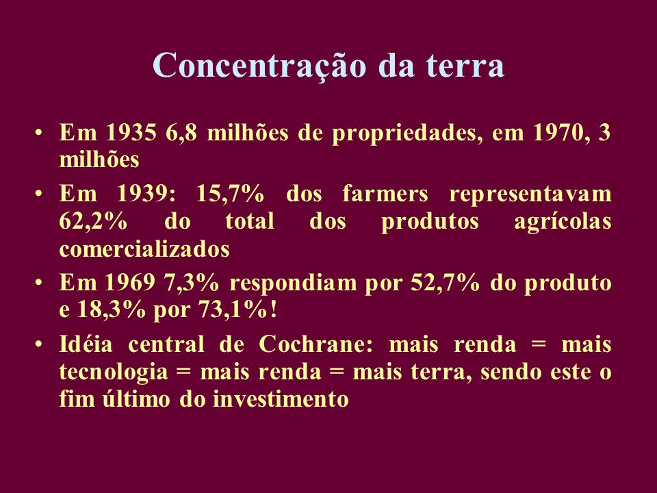 Concentração da terraEm 1935 6,8 milhões de propriedades, em 1970, 3 milhões.