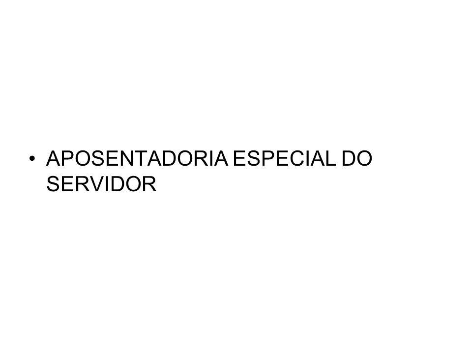 APOSENTADORIA ESPECIAL DO SERVIDOR