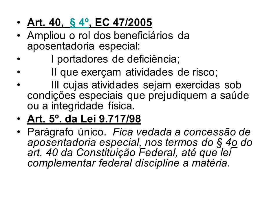 Art. 40, § 4º, EC 47/2005Ampliou o rol dos beneficiários da aposentadoria especial: I portadores de deficiência;