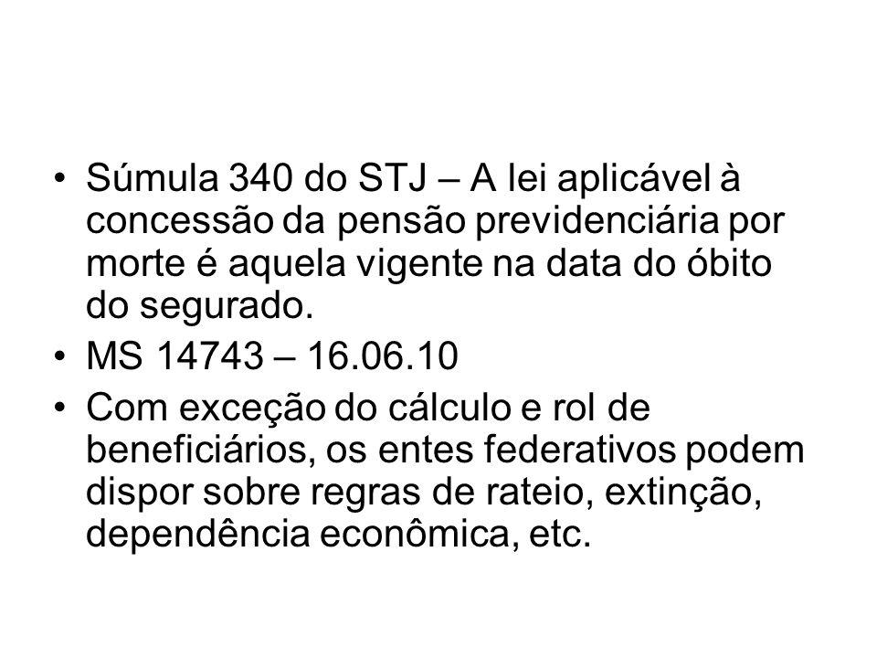 Súmula 340 do STJ – A lei aplicável à concessão da pensão previdenciária por morte é aquela vigente na data do óbito do segurado.
