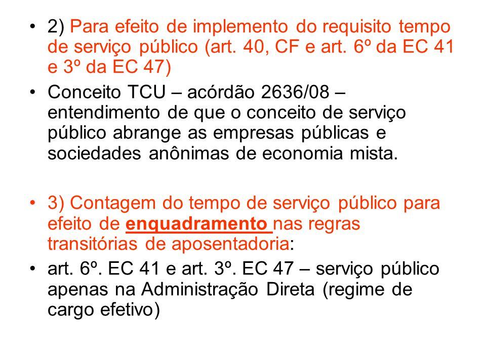 2) Para efeito de implemento do requisito tempo de serviço público (art. 40, CF e art. 6º da EC 41 e 3º da EC 47)