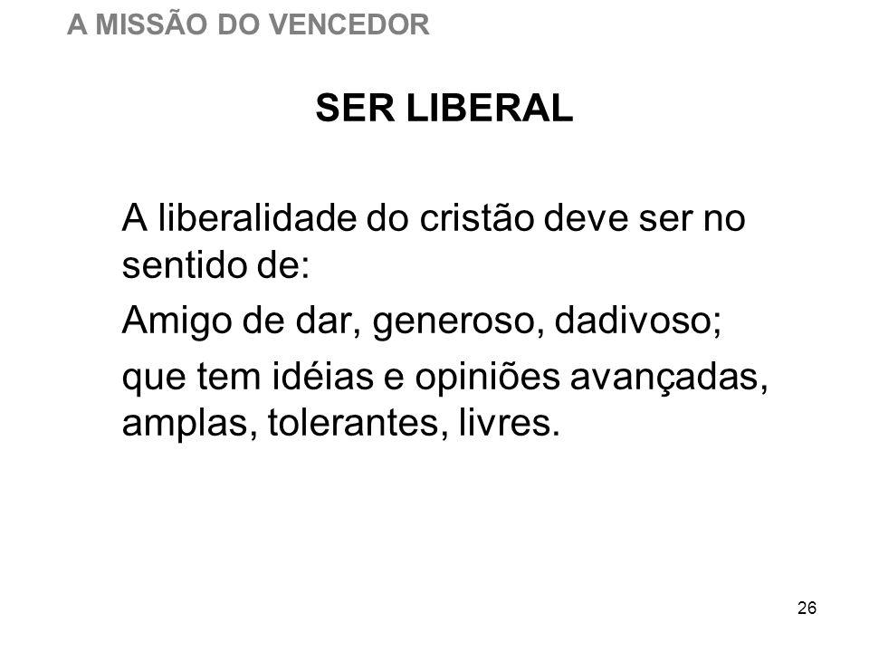 A liberalidade do cristão deve ser no sentido de: