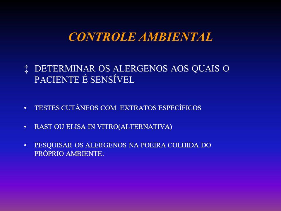 CONTROLE AMBIENTAL DETERMINAR OS ALERGENOS AOS QUAIS O PACIENTE É SENSÍVEL. TESTES CUTÂNEOS COM EXTRATOS ESPECÍFICOS.