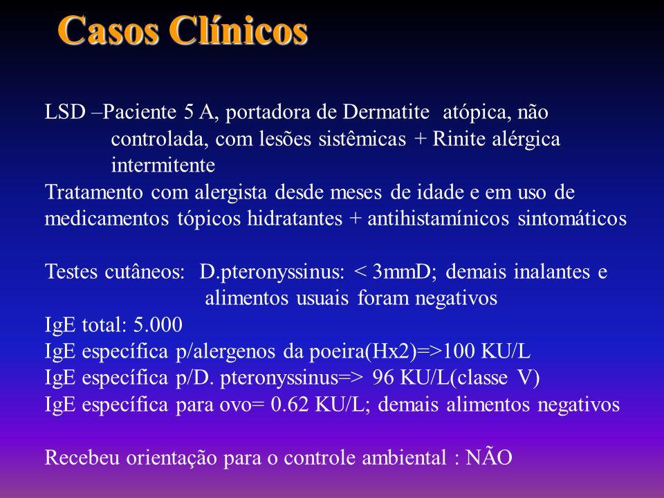 Casos ClínicosLSD –Paciente 5 A, portadora de Dermatite atópica, não controlada, com lesões sistêmicas + Rinite alérgica intermitente.