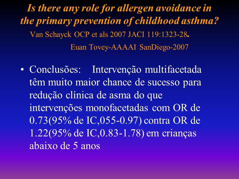 Is there any role for allergen avoidance in the primary prevention of childhood asthma Van Schayck OCP et als 2007 JACI 119:1323-28. Euan Tovey-AAAAI SanDiego-2007