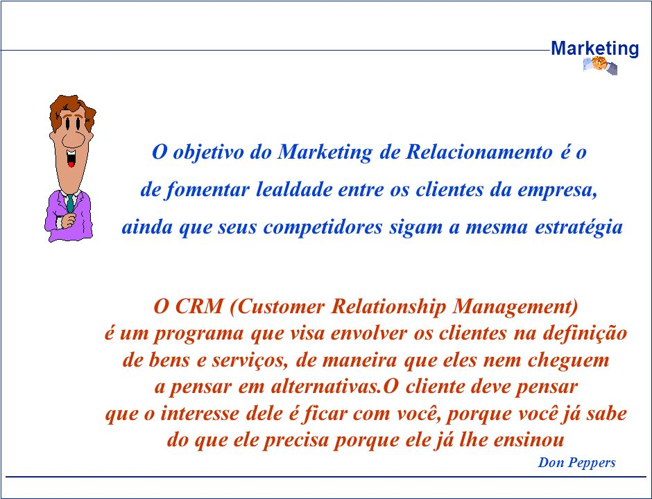 O objetivo do Marketing de Relacionamento é o