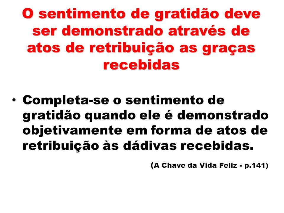 O sentimento de gratidão deve ser demonstrado através de atos de retribuição as graças recebidas