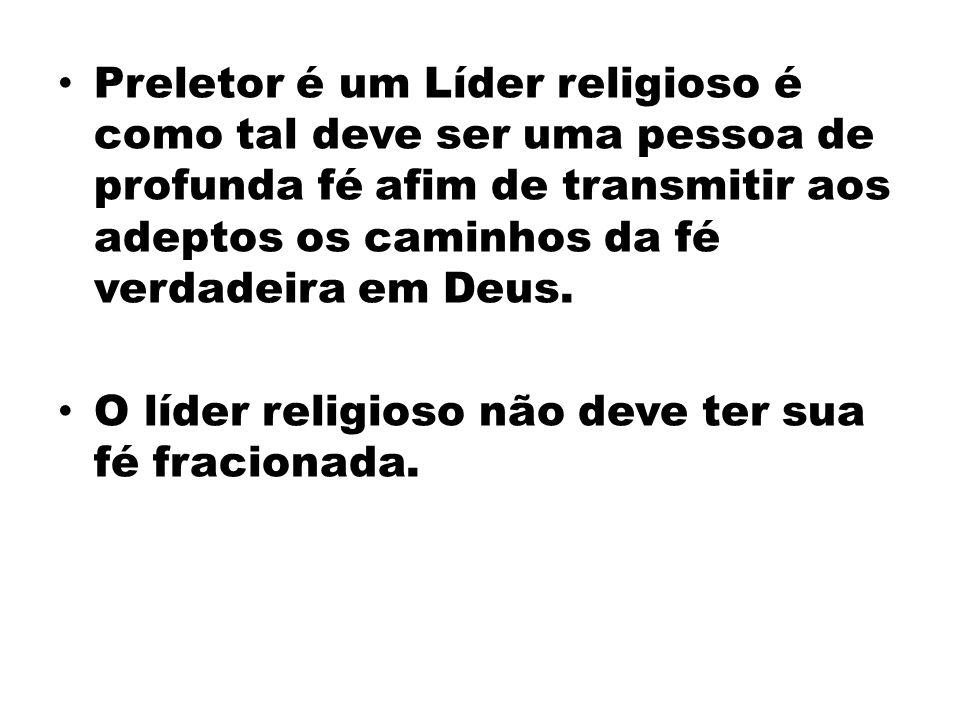 Preletor é um Líder religioso é como tal deve ser uma pessoa de profunda fé afim de transmitir aos adeptos os caminhos da fé verdadeira em Deus.