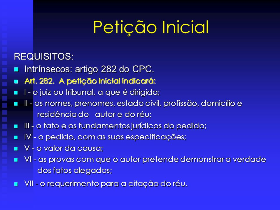 Petição Inicial REQUISITOS: Intrínsecos: artigo 282 do CPC.