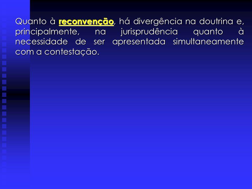Quanto à reconvenção, há divergência na doutrina e, principalmente, na jurisprudência quanto à necessidade de ser apresentada simultaneamente com a contestação.