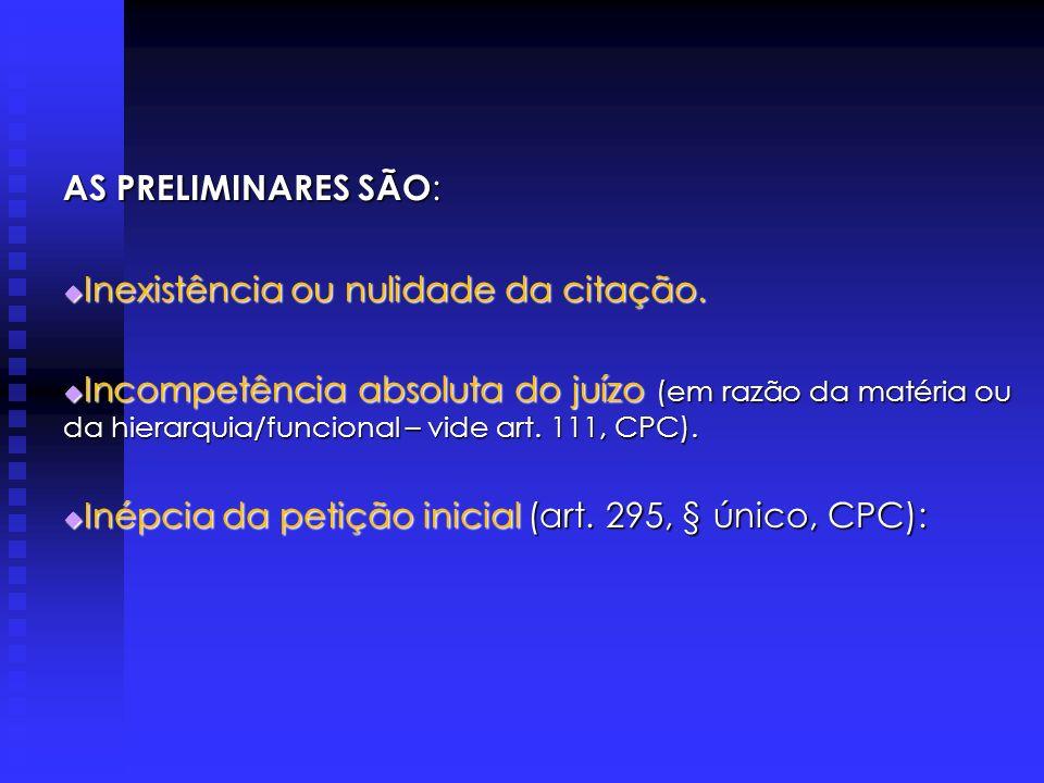 AS PRELIMINARES SÃO: Inexistência ou nulidade da citação.