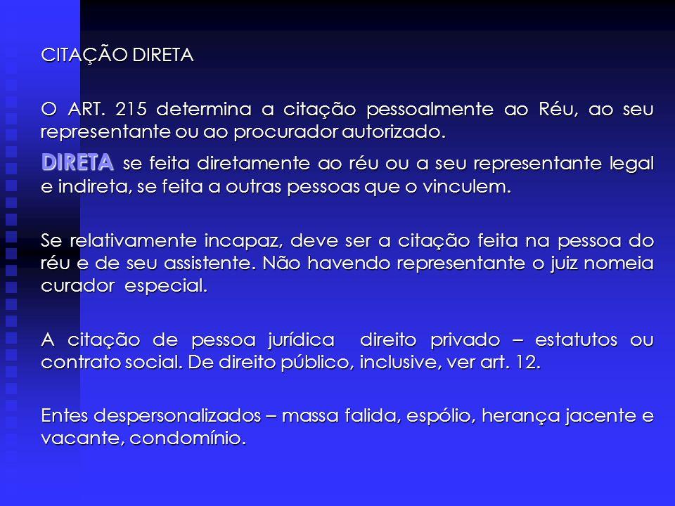 CITAÇÃO DIRETA O ART. 215 determina a citação pessoalmente ao Réu, ao seu representante ou ao procurador autorizado.