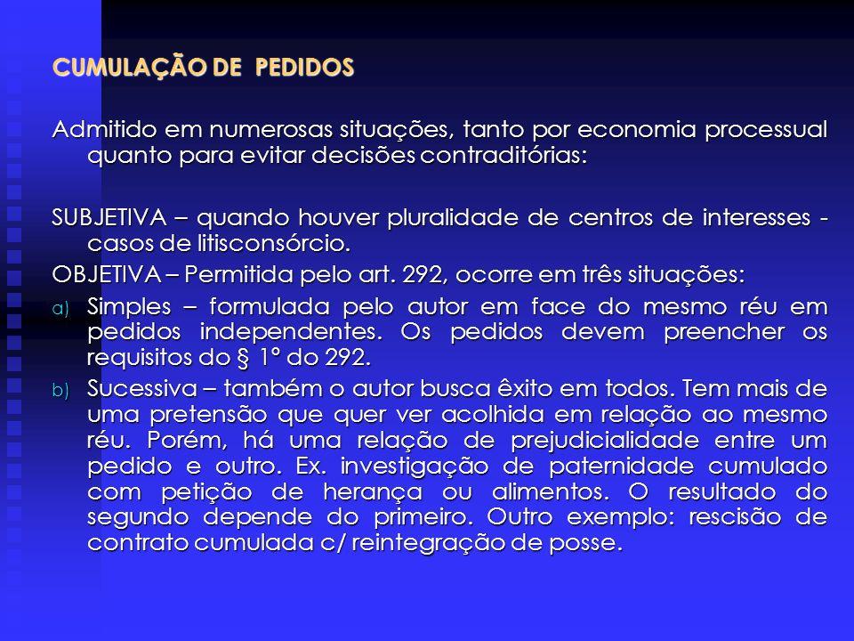 CUMULAÇÃO DE PEDIDOS Admitido em numerosas situações, tanto por economia processual quanto para evitar decisões contraditórias: