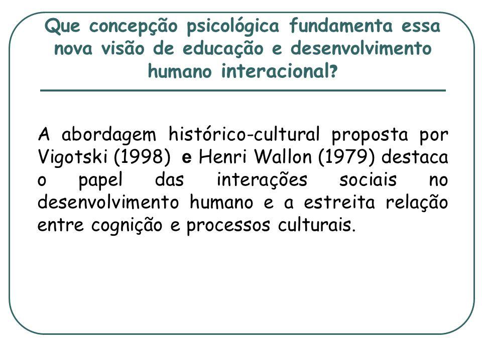Que concepção psicológica fundamenta essa nova visão de educação e desenvolvimento humano interacional