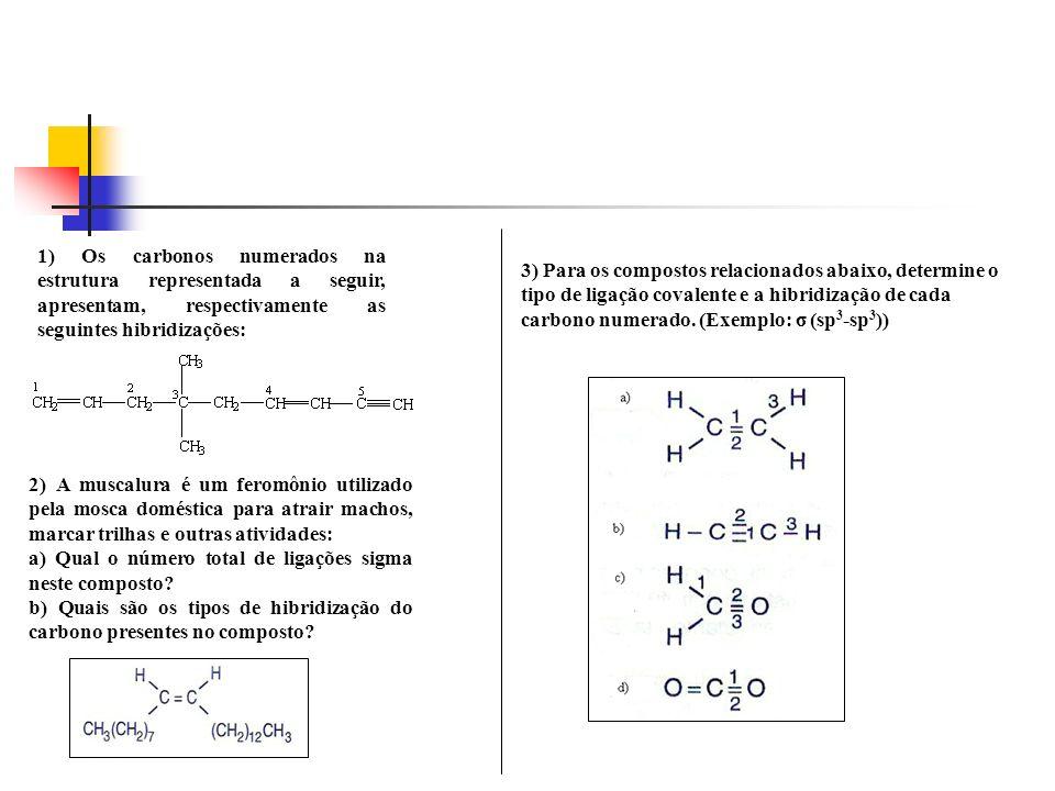 3) Para os compostos relacionados abaixo, determine o tipo de ligação covalente e a hibridização de cada carbono numerado. (Exemplo: σ (sp3-sp3))