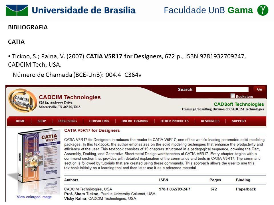 BIBLIOGRAFIACATIA. Tickoo, S.; Raina, V. (2007) CATIA V5R17 for Designers, 672 p., ISBN 9781932709247, CADCIM Tech, USA.