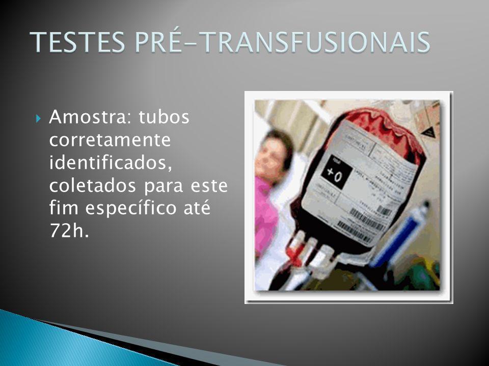 Amostra: tubos corretamente identificados, coletados para este fim específico até 72h.