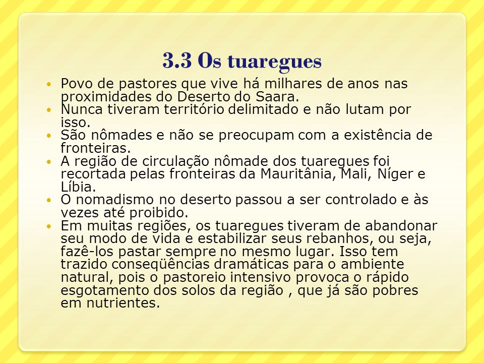 3.3 Os tuaregues Povo de pastores que vive há milhares de anos nas proximidades do Deserto do Saara.