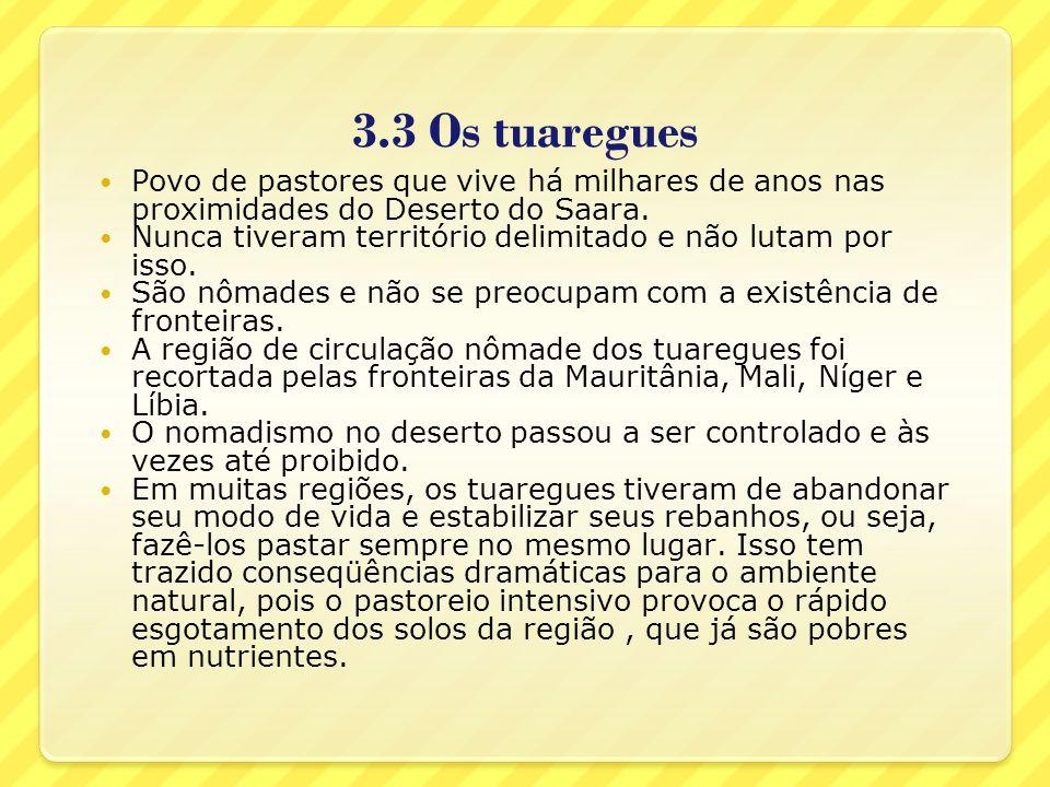 3.3 Os tuareguesPovo de pastores que vive há milhares de anos nas proximidades do Deserto do Saara.