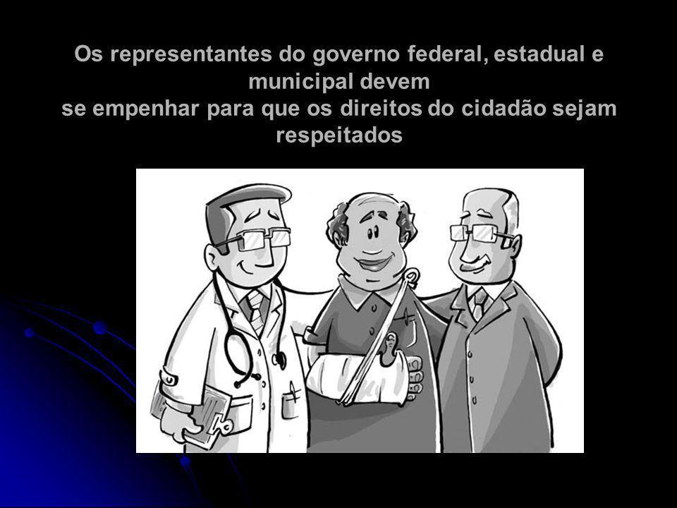 Os representantes do governo federal, estadual e municipal devem se empenhar para que os direitos do cidadão sejam respeitados