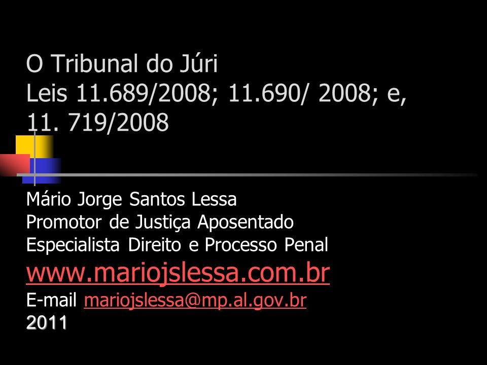 O Tribunal do Júri Leis 11.689/2008; 11.690/ 2008; e, 11. 719/2008