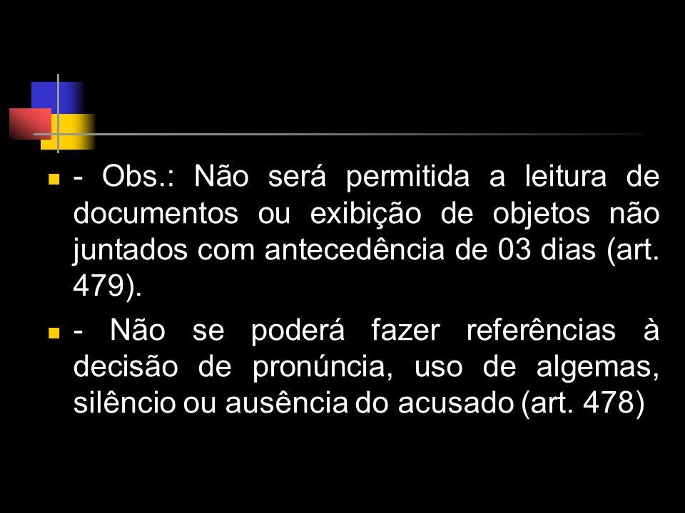 - Obs.: Não será permitida a leitura de documentos ou exibição de objetos não juntados com antecedência de 03 dias (art. 479).