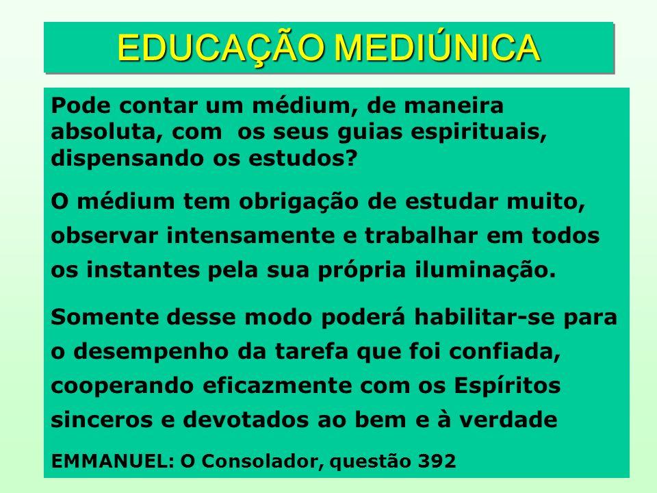 EDUCAÇÃO MEDIÚNICA Pode contar um médium, de maneira absoluta, com os seus guias espirituais, dispensando os estudos
