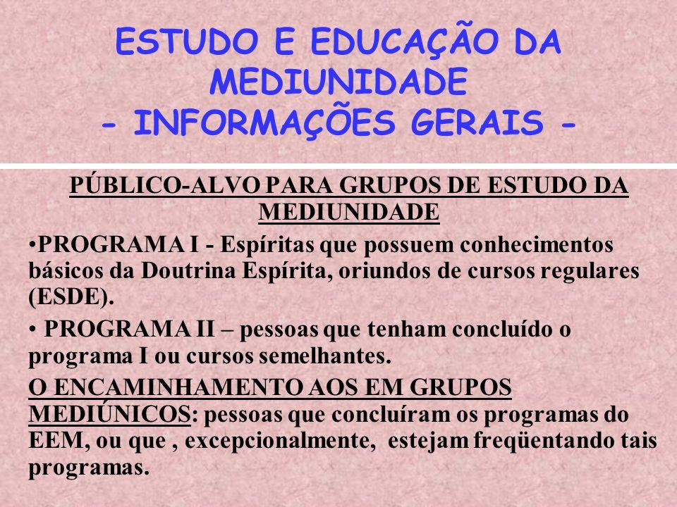 ESTUDO E EDUCAÇÃO DA MEDIUNIDADE - INFORMAÇÕES GERAIS -