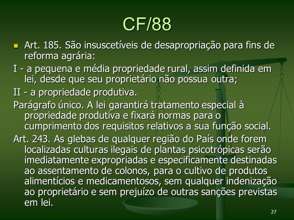 CF/88Art. 185. São insuscetíveis de desapropriação para fins de reforma agrária: