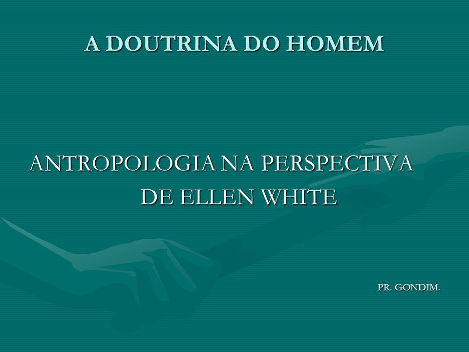 ANTROPOLOGIA NA PERSPECTIVA DE ELLEN WHITE