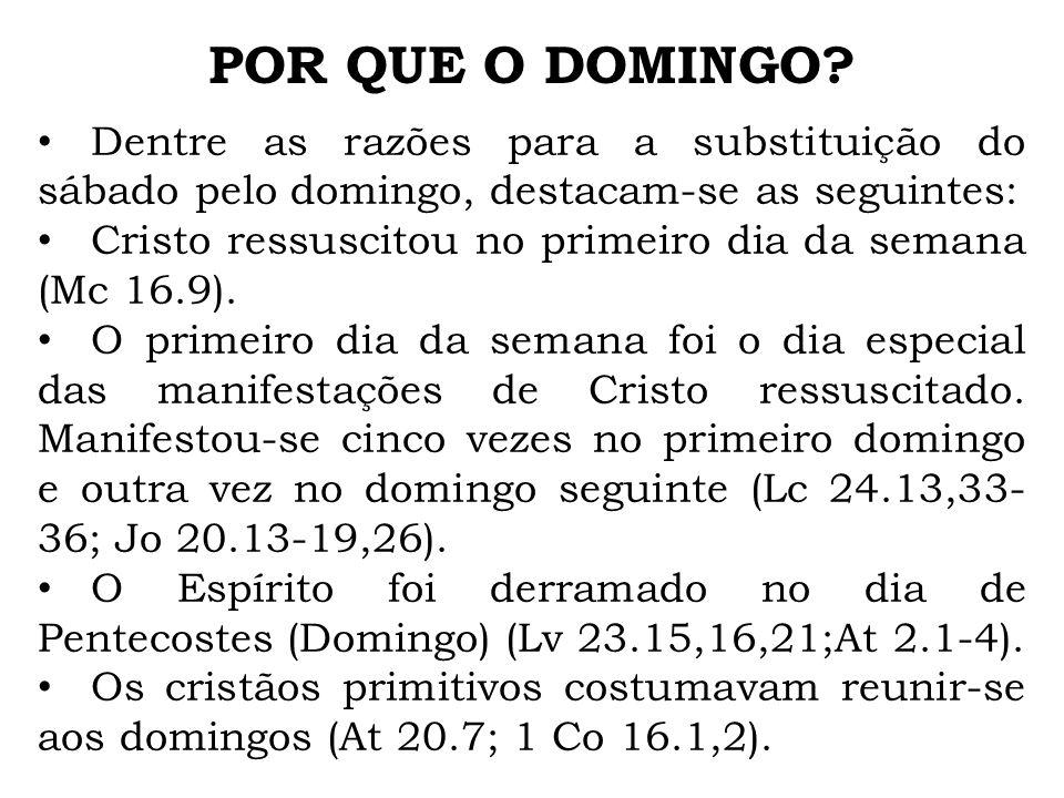 POR QUE O DOMINGO Dentre as razões para a substituição do sábado pelo domingo, destacam-se as seguintes: