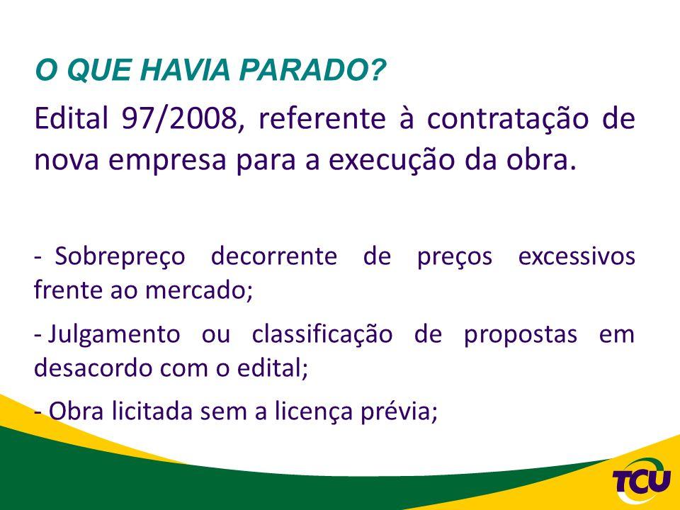 O QUE HAVIA PARADO Edital 97/2008, referente à contratação de nova empresa para a execução da obra.