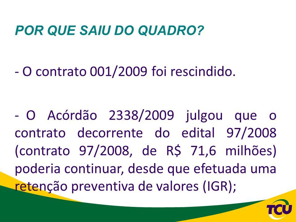 - O contrato 001/2009 foi rescindido.