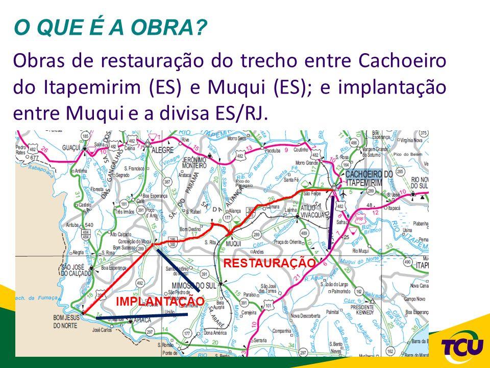 O QUE É A OBRA Obras de restauração do trecho entre Cachoeiro do Itapemirim (ES) e Muqui (ES); e implantação entre Muqui e a divisa ES/RJ.