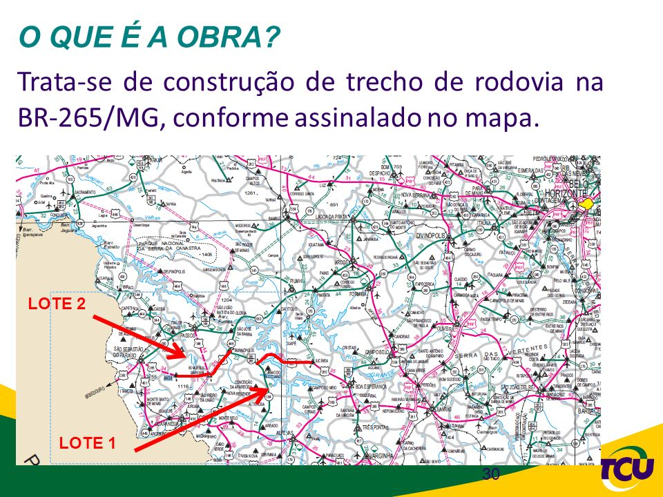 O QUE É A OBRA Trata-se de construção de trecho de rodovia na BR-265/MG, conforme assinalado no mapa.