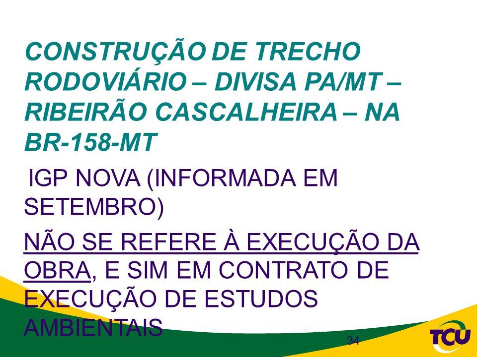 CONSTRUÇÃO DE TRECHO RODOVIÁRIO – DIVISA PA/MT – RIBEIRÃO CASCALHEIRA – NA BR-158-MT