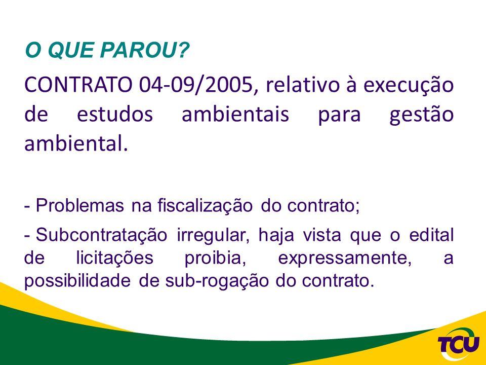 O QUE PAROU CONTRATO 04-09/2005, relativo à execução de estudos ambientais para gestão ambiental.