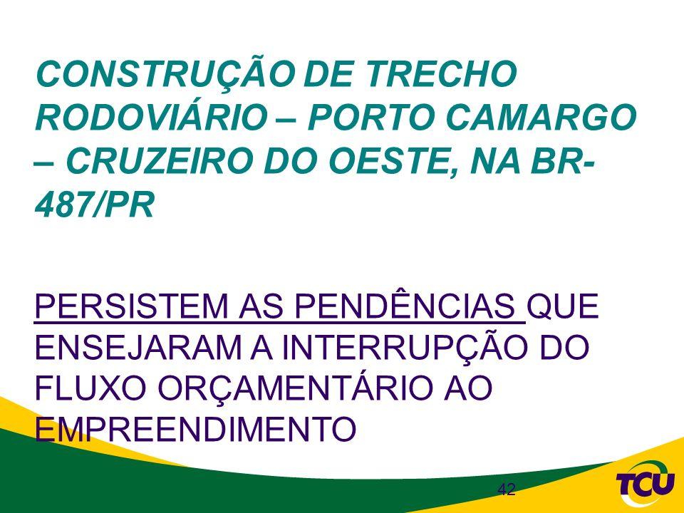 CONSTRUÇÃO DE TRECHO RODOVIÁRIO – PORTO CAMARGO – CRUZEIRO DO OESTE, NA BR- 487/PR