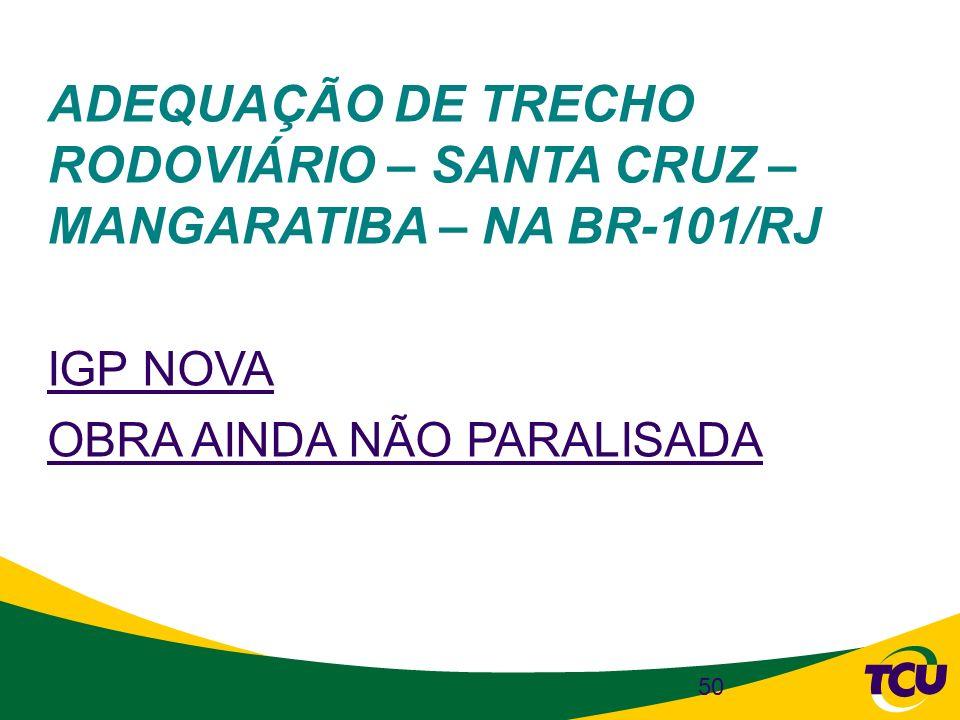 ADEQUAÇÃO DE TRECHO RODOVIÁRIO – SANTA CRUZ – MANGARATIBA – NA BR-101/RJ