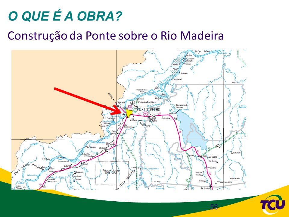 O QUE É A OBRA Construção da Ponte sobre o Rio Madeira