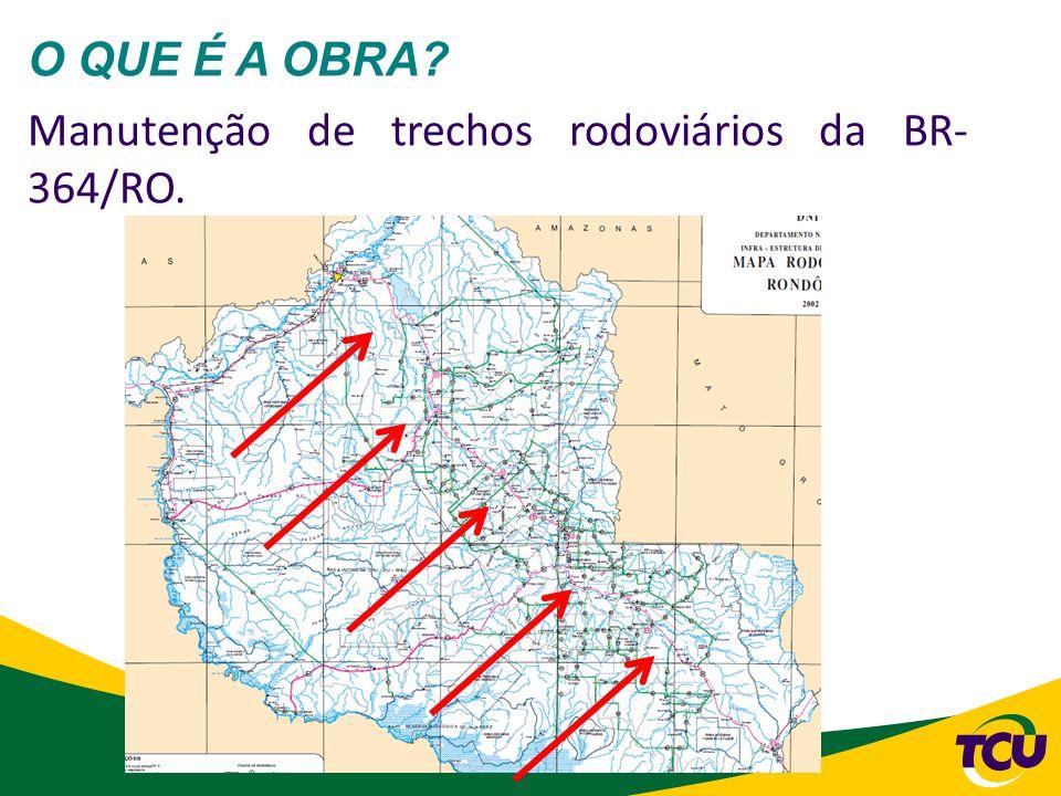 O QUE É A OBRA Manutenção de trechos rodoviários da BR- 364/RO.