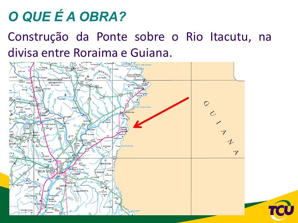 O QUE É A OBRA Construção da Ponte sobre o Rio Itacutu, na divisa entre Roraima e Guiana.