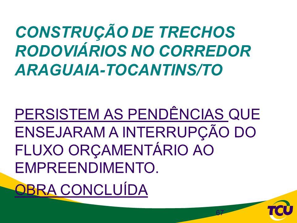 CONSTRUÇÃO DE TRECHOS RODOVIÁRIOS NO CORREDOR ARAGUAIA-TOCANTINS/TO