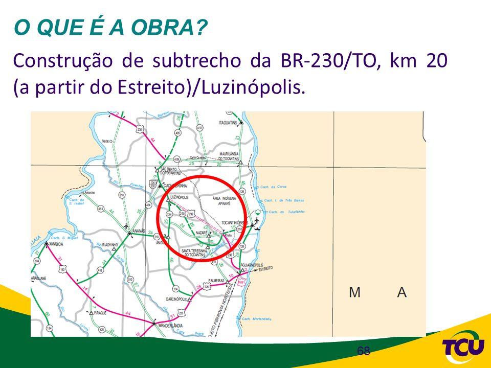 O QUE É A OBRA Construção de subtrecho da BR-230/TO, km 20 (a partir do Estreito)/Luzinópolis.