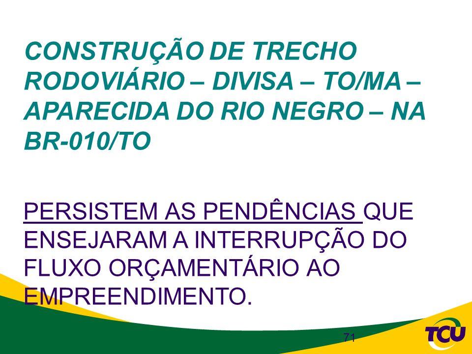 CONSTRUÇÃO DE TRECHO RODOVIÁRIO – DIVISA – TO/MA – APARECIDA DO RIO NEGRO – NA BR-010/TO