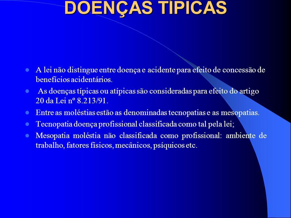DOENÇAS TÍPICAS A lei não distingue entre doença e acidente para efeito de concessão de benefícios acidentários.