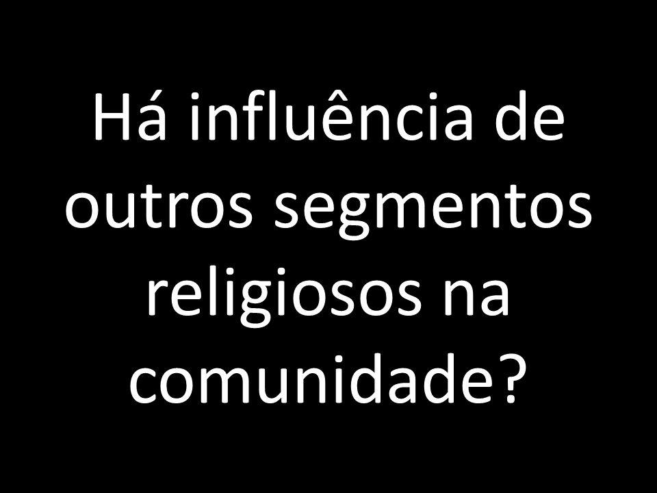 Há influência de outros segmentos religiosos na comunidade
