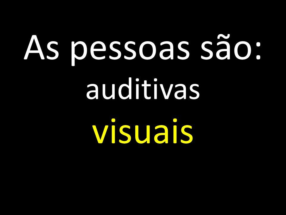 As pessoas são: auditivas visuais